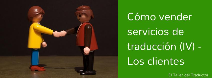 Cómo vender servicios de traducción (IV) - Los clientes