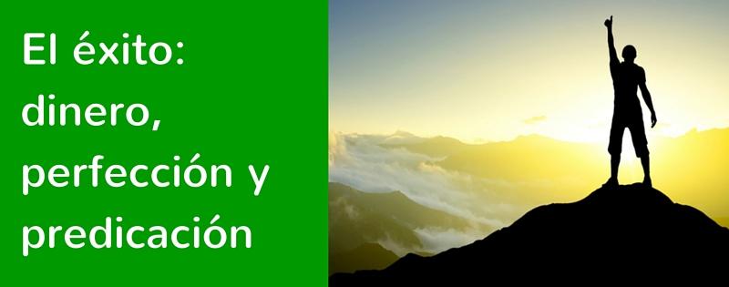 El éxito: dinero, perfección y predicación